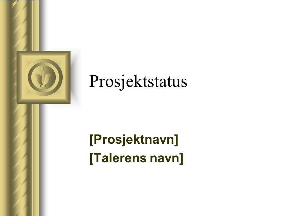 Prosjektstatus [Prosjektnavn] [Talerens navn]
