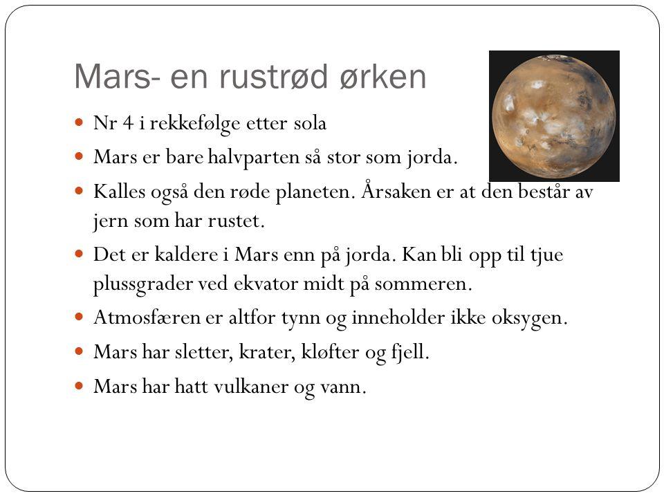 Mars- en rustrød ørken Nr 4 i rekkefølge etter sola Mars er bare halvparten så stor som jorda.