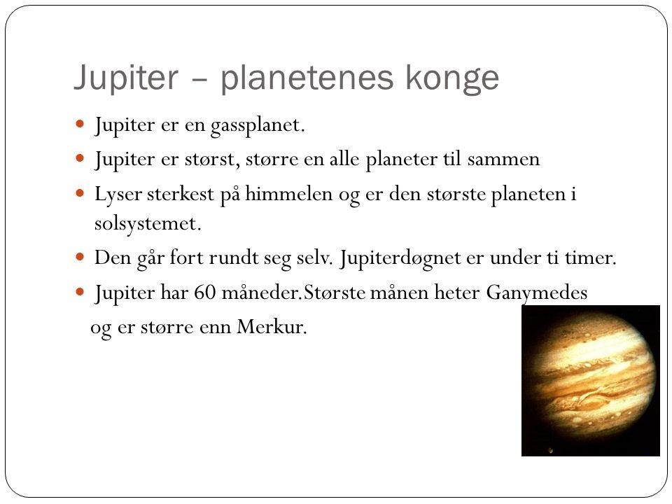 Jupiter – planetenes konge Jupiter er en gassplanet.