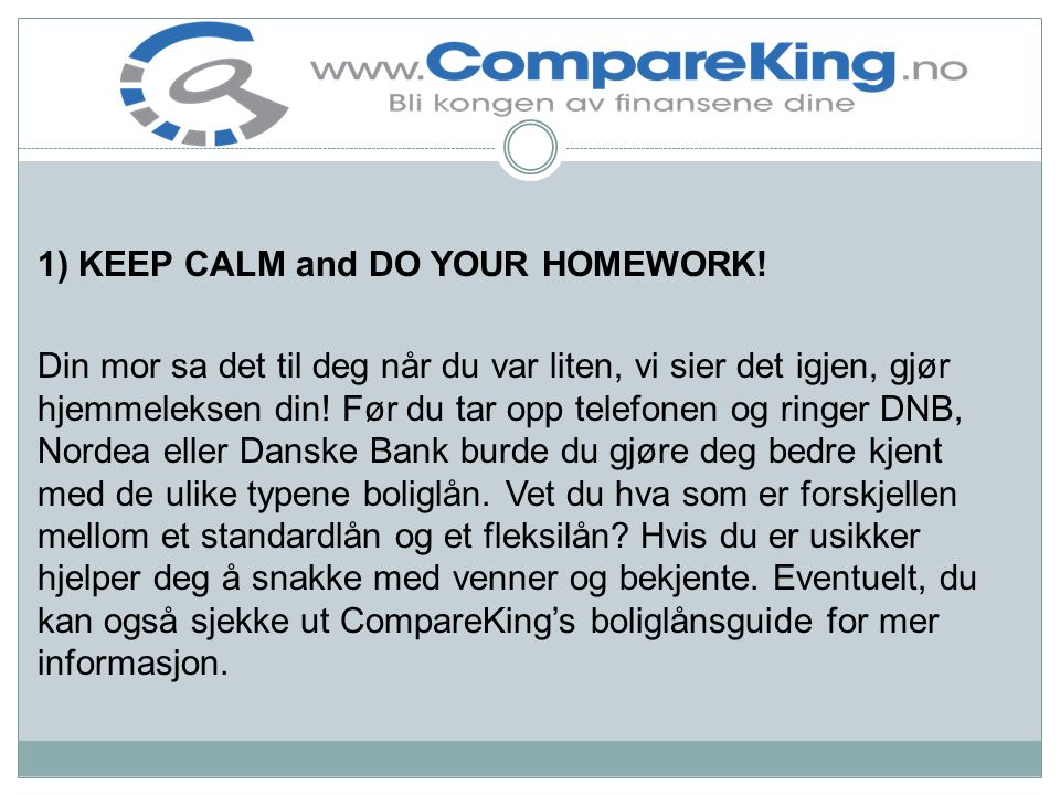1) KEEP CALM and DO YOUR HOMEWORK.