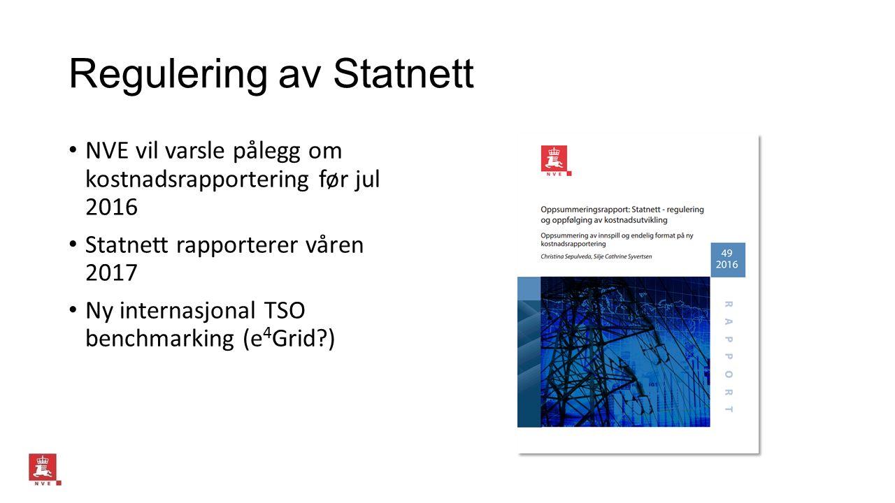 Regulering av Statnett NVE vil varsle pålegg om kostnadsrapportering før jul 2016 Statnett rapporterer våren 2017 Ny internasjonal TSO benchmarking (e 4 Grid )