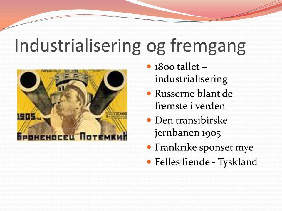 Industrialisering og fremgang 1800 tallet – industrialisering Russerne blant de fremste i verden Den transibirske jernbanen 1905 Frankrike sponset mye Felles fiende - Tyskland
