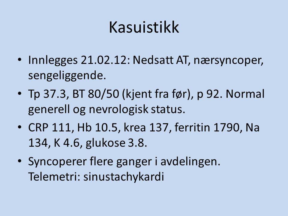 Kasuistikk Innlegges 21.02.12: Nedsatt AT, nærsyncoper, sengeliggende.