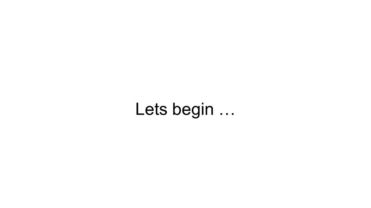 Lets begin …
