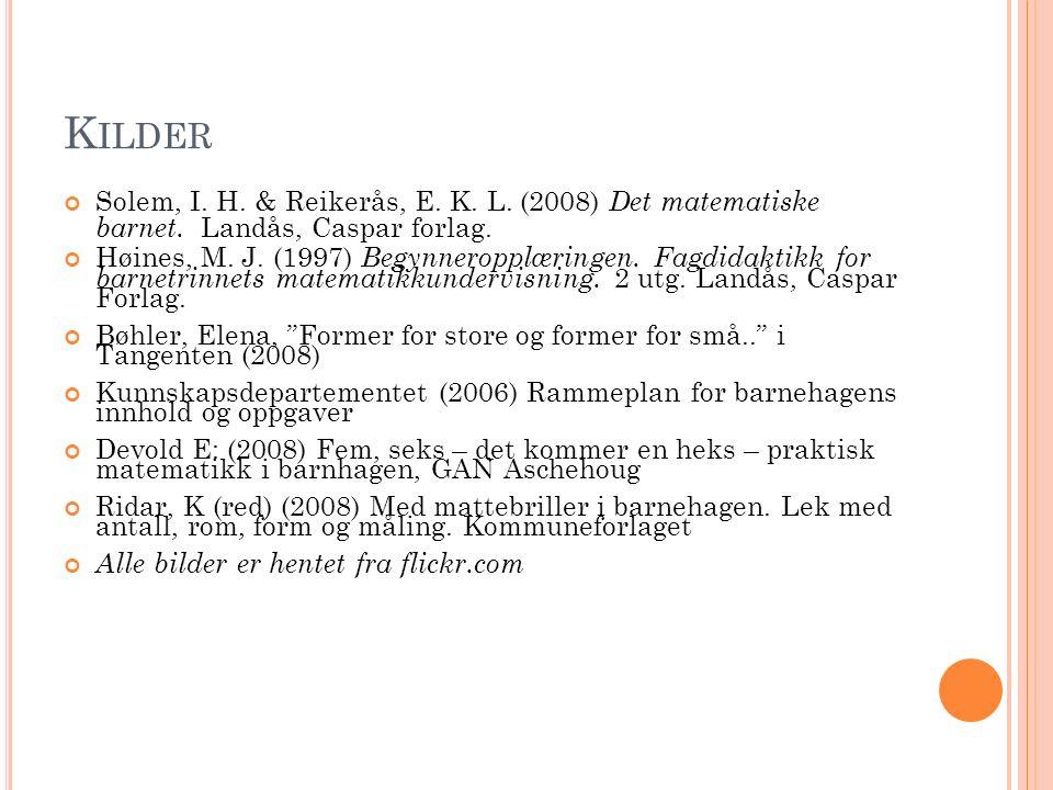 K ILDER Solem, I. H. & Reikerås, E. K. L. (2008) Det matematiske barnet.