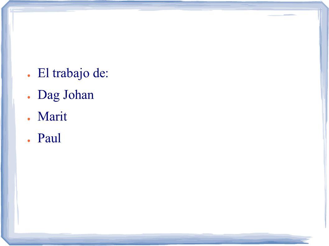 ● El trabajo de: ● Dag Johan ● Marit ● Paul