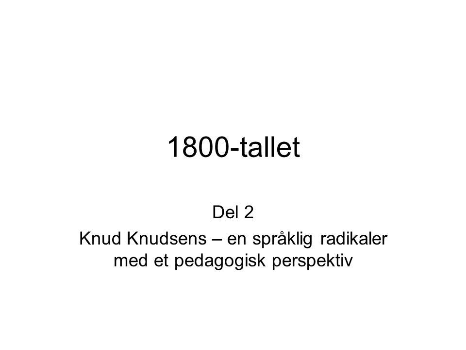 1800-tallet Del 2 Knud Knudsens – en språklig radikaler med et pedagogisk perspektiv
