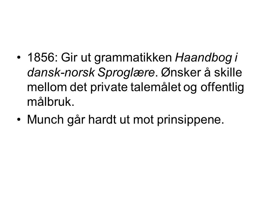 1856: Gir ut grammatikken Haandbog i dansk-norsk Sproglære.