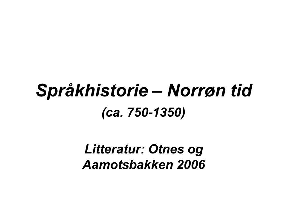 Språkhistorie – Norrøn tid (ca. 750-1350) Litteratur: Otnes og Aamotsbakken 2006