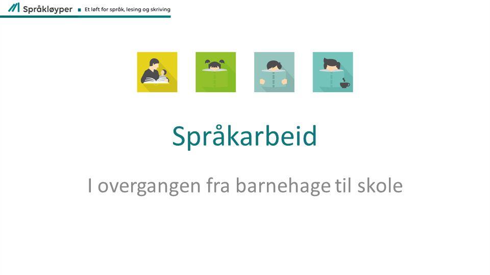 Språkarbeid I overgangen fra barnehage til skole