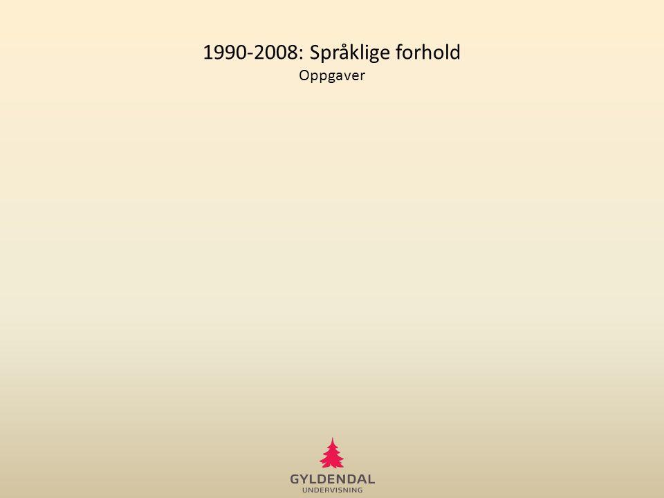 1990-2008: Språklige forhold Oppgaver