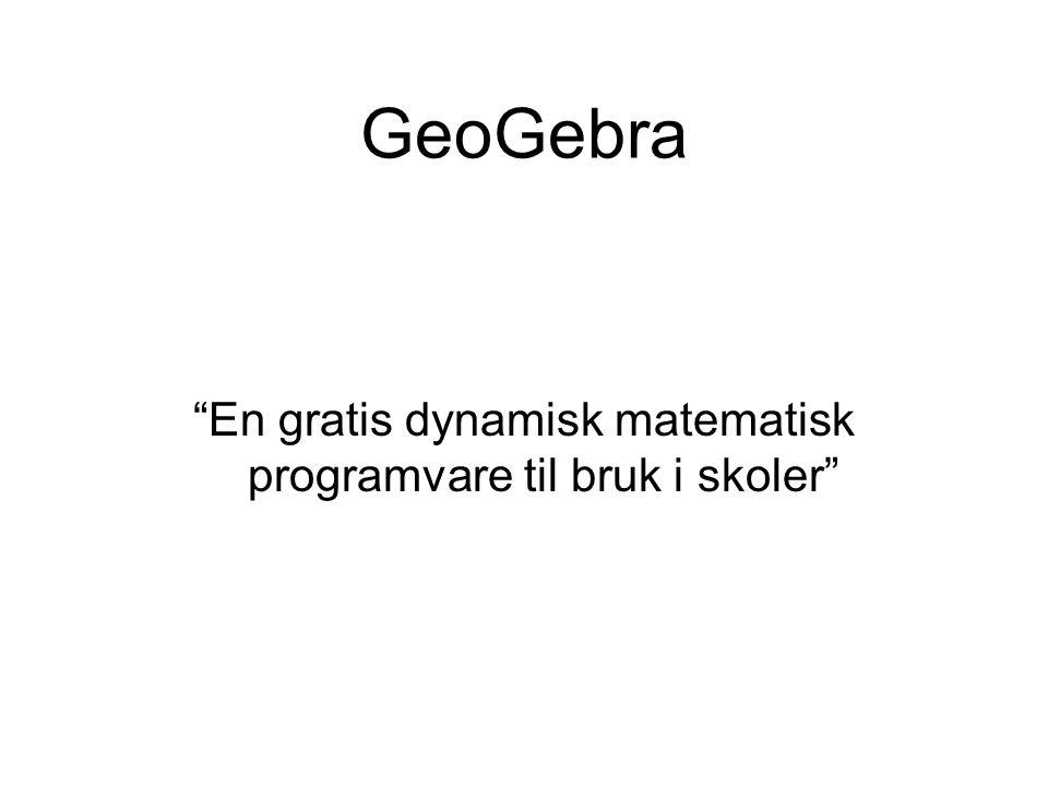 GeoGebra En gratis dynamisk matematisk programvare til bruk i skoler