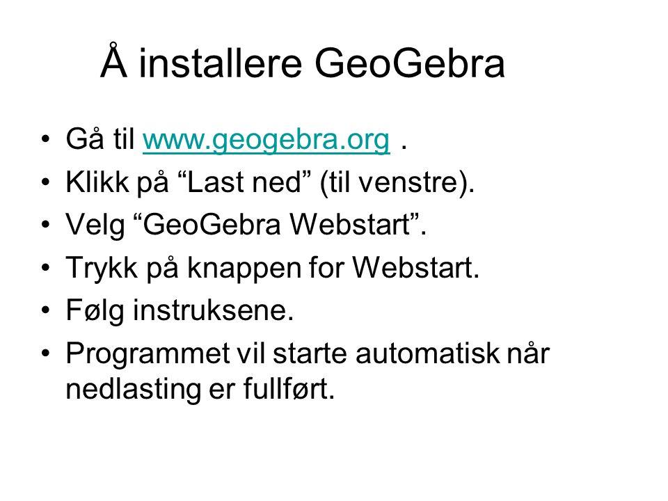 Å installere GeoGebra Gå til www.geogebra.org.www.geogebra.org Klikk på Last ned (til venstre).