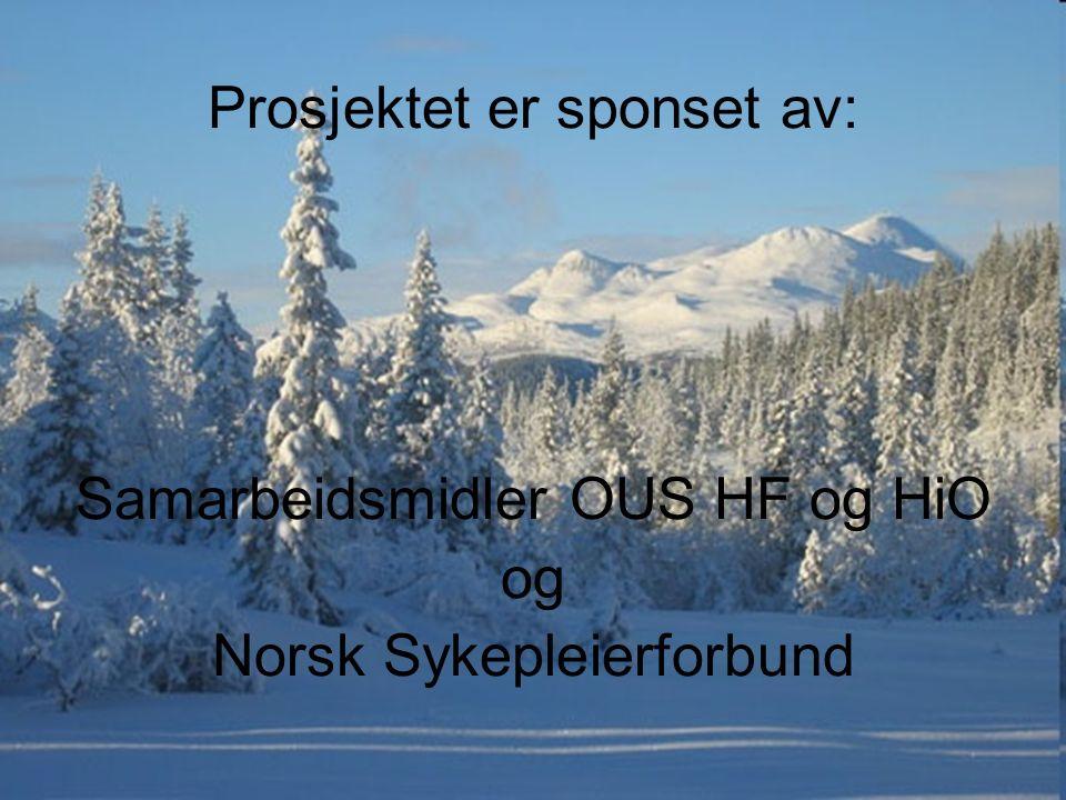 Prosjektet er sponset av: Samarbeidsmidler OUS HF og HiO og Norsk Sykepleierforbund