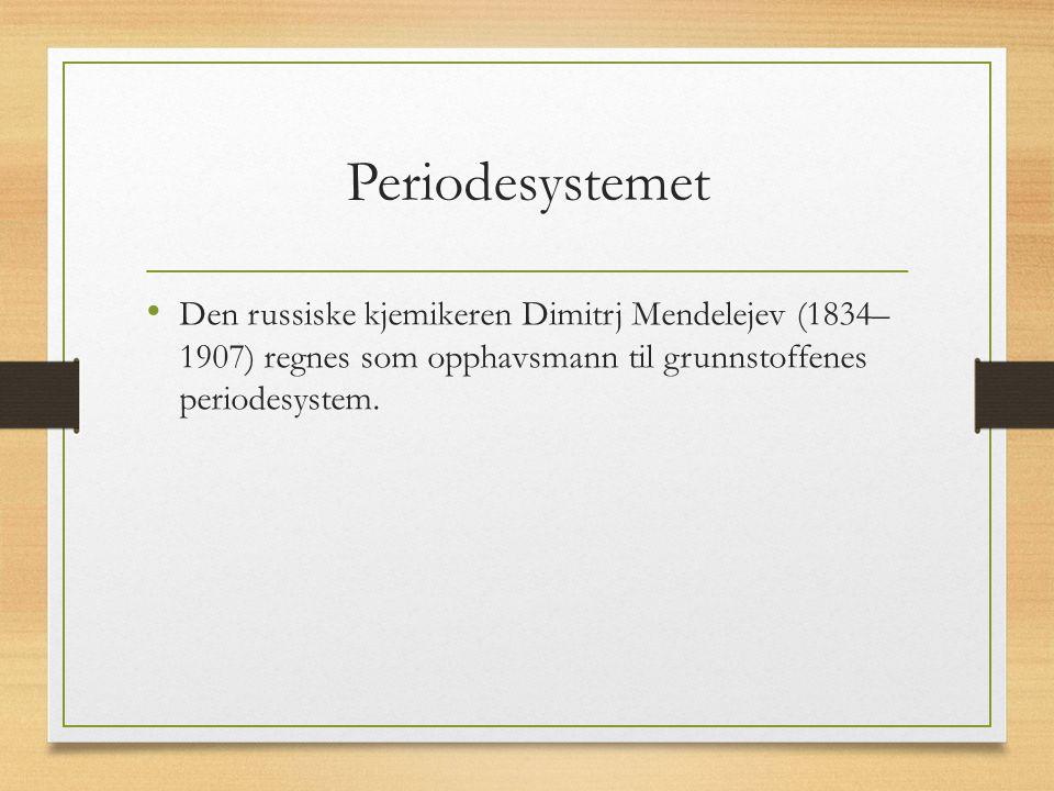 Periodesystemet Den russiske kjemikeren Dimitrj Mendelejev (1834– 1907) regnes som opphavsmann til grunnstoffenes periodesystem.