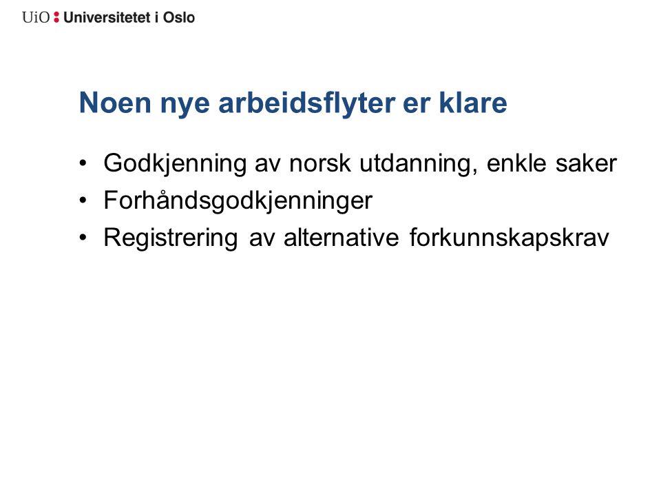 Noen nye arbeidsflyter er klare Godkjenning av norsk utdanning, enkle saker Forhåndsgodkjenninger Registrering av alternative forkunnskapskrav