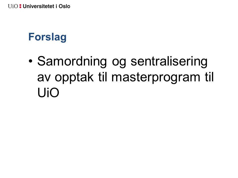 Forslag Samordning og sentralisering av opptak til masterprogram til UiO