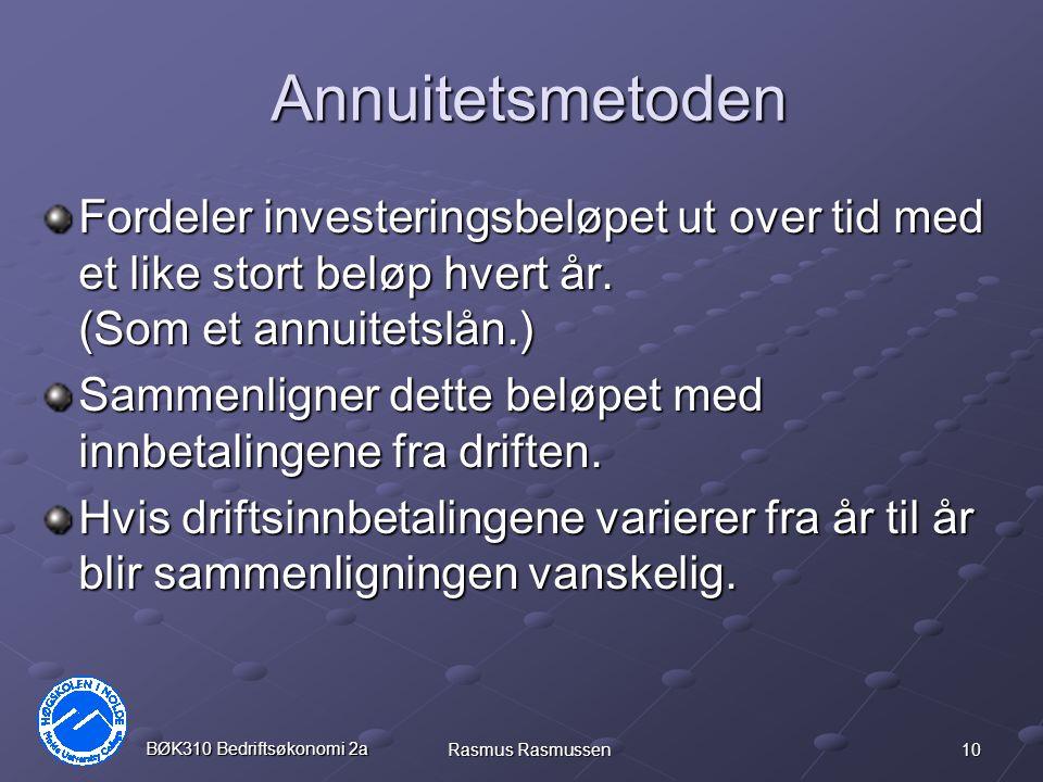 10 BØK310 Bedriftsøkonomi 2a Rasmus Rasmussen Annuitetsmetoden Fordeler investeringsbeløpet ut over tid med et like stort beløp hvert år.