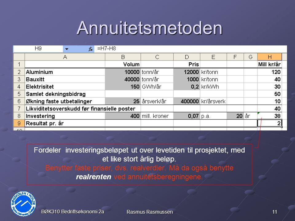 11 BØK310 Bedriftsøkonomi 2a Rasmus Rasmussen Annuitetsmetoden Fordeler investeringsbeløpet ut over levetiden til prosjektet, med et like stort årlig beløp.