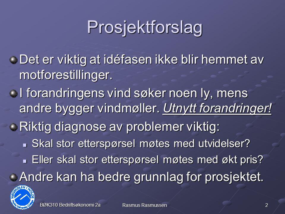 2 BØK310 Bedriftsøkonomi 2a Rasmus Rasmussen Prosjektforslag Det er viktig at idéfasen ikke blir hemmet av motforestillinger. I forandringens vind søk