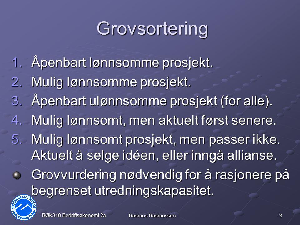 3 BØK310 Bedriftsøkonomi 2a Rasmus Rasmussen Grovsortering 1.Åpenbart lønnsomme prosjekt. 2.Mulig lønnsomme prosjekt. 3.Åpenbart ulønnsomme prosjekt (