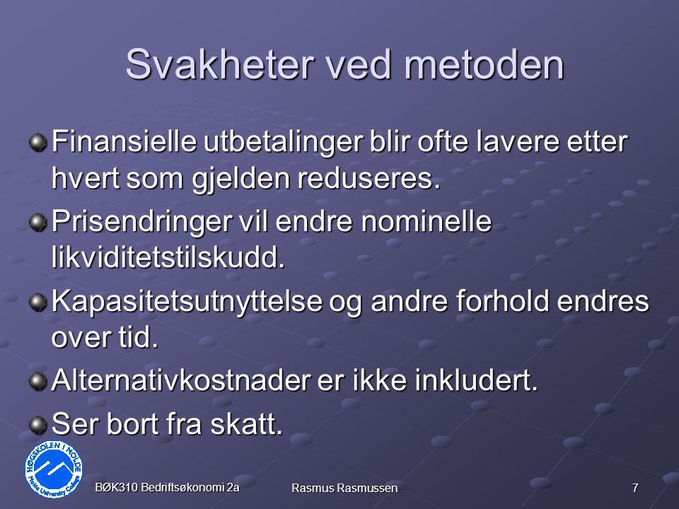 7 BØK310 Bedriftsøkonomi 2a Rasmus Rasmussen Svakheter ved metoden Finansielle utbetalinger blir ofte lavere etter hvert som gjelden reduseres. Prisen