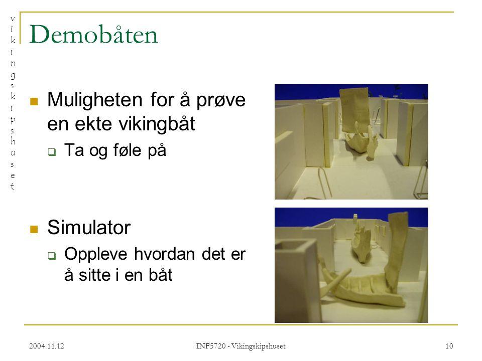 vikingskipshusetvikingskipshuset 2004.11.12 INF5720 - Vikingskipshuset 10 Demobåten Muligheten for å prøve en ekte vikingbåt  Ta og føle på Simulator  Oppleve hvordan det er å sitte i en båt