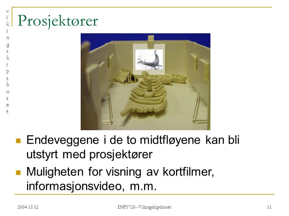 vikingskipshusetvikingskipshuset 2004.11.12 INF5720 - Vikingskipshuset 11 Prosjektører Endeveggene i de to midtfløyene kan bli utstyrt med prosjektører Muligheten for visning av kortfilmer, informasjonsvideo, m.m.