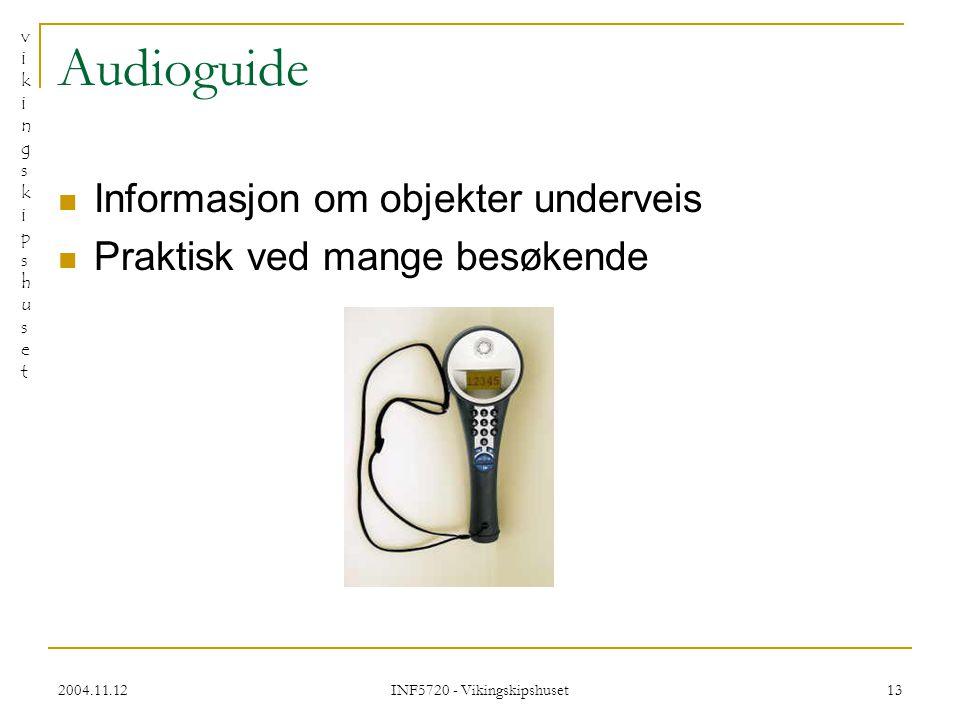 vikingskipshusetvikingskipshuset 2004.11.12 INF5720 - Vikingskipshuset 13 Audioguide Informasjon om objekter underveis Praktisk ved mange besøkende