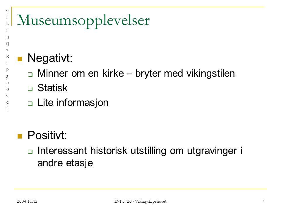 vikingskipshusetvikingskipshuset 2004.11.12 INF5720 - Vikingskipshuset 18 Konklusjon Hva vi har lært.