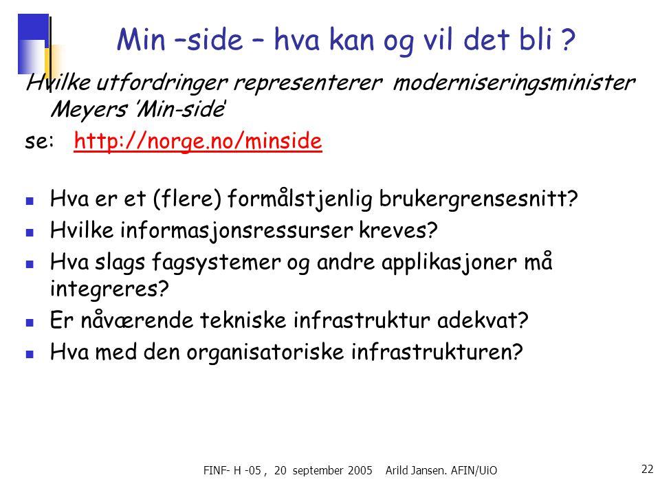 FINF- H -05, 20 september 2005 Arild Jansen.AFIN/UiO 22 Min –side – hva kan og vil det bli .