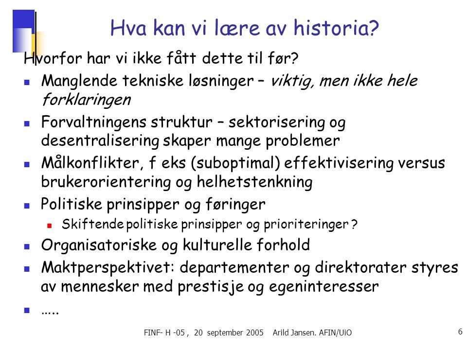 FINF- H -05, 20 september 2005 Arild Jansen.AFIN/UiO 6 Hva kan vi lære av historia.