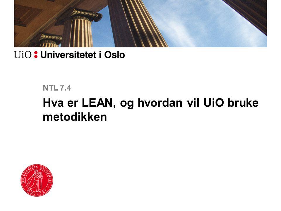 NTL 7.4 Hva er LEAN, og hvordan vil UiO bruke metodikken