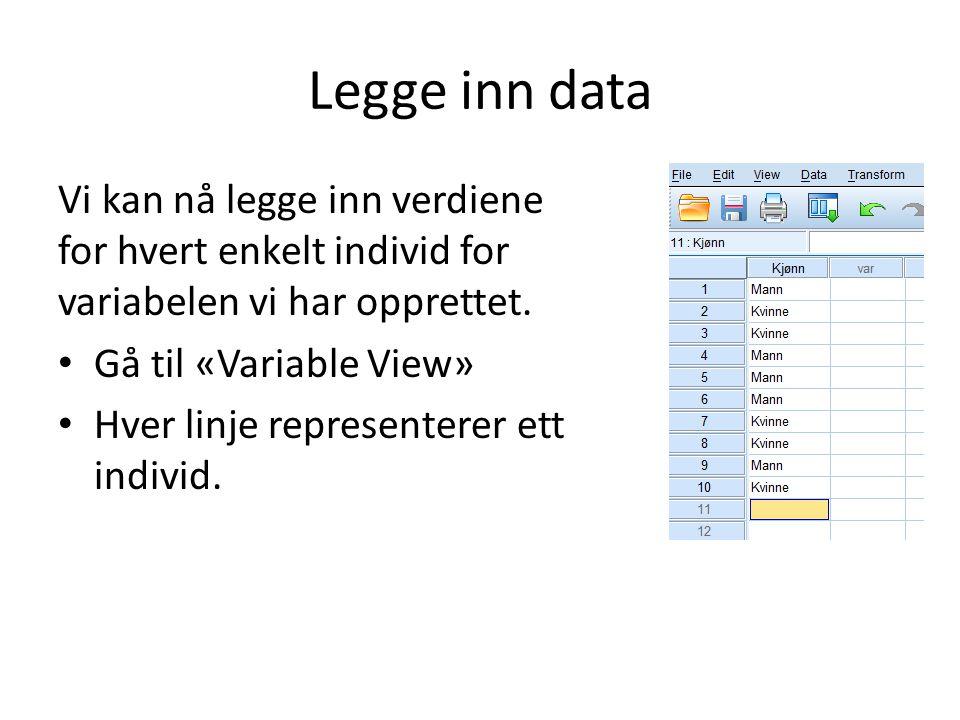 Legge inn data Vi kan nå legge inn verdiene for hvert enkelt individ for variabelen vi har opprettet. Gå til «Variable View» Hver linje representerer