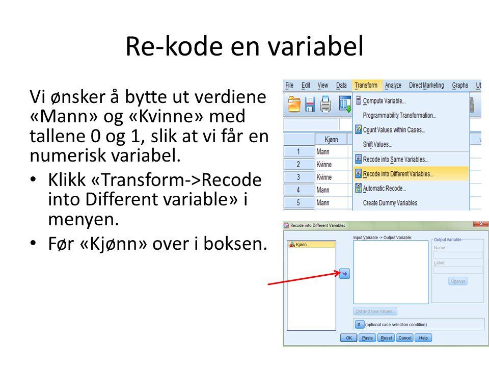 Re-kode en variabel Vi ønsker å bytte ut verdiene «Mann» og «Kvinne» med tallene 0 og 1, slik at vi får en numerisk variabel. Klikk «Transform->Recode