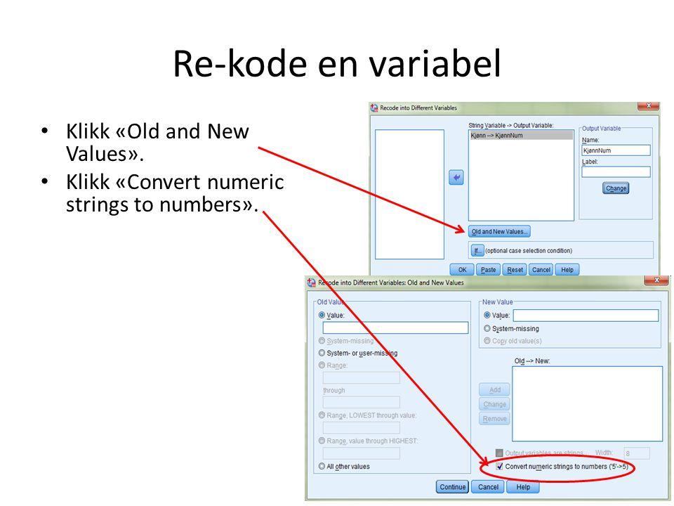 Re-kode en variabel Klikk «Old and New Values». Klikk «Convert numeric strings to numbers».