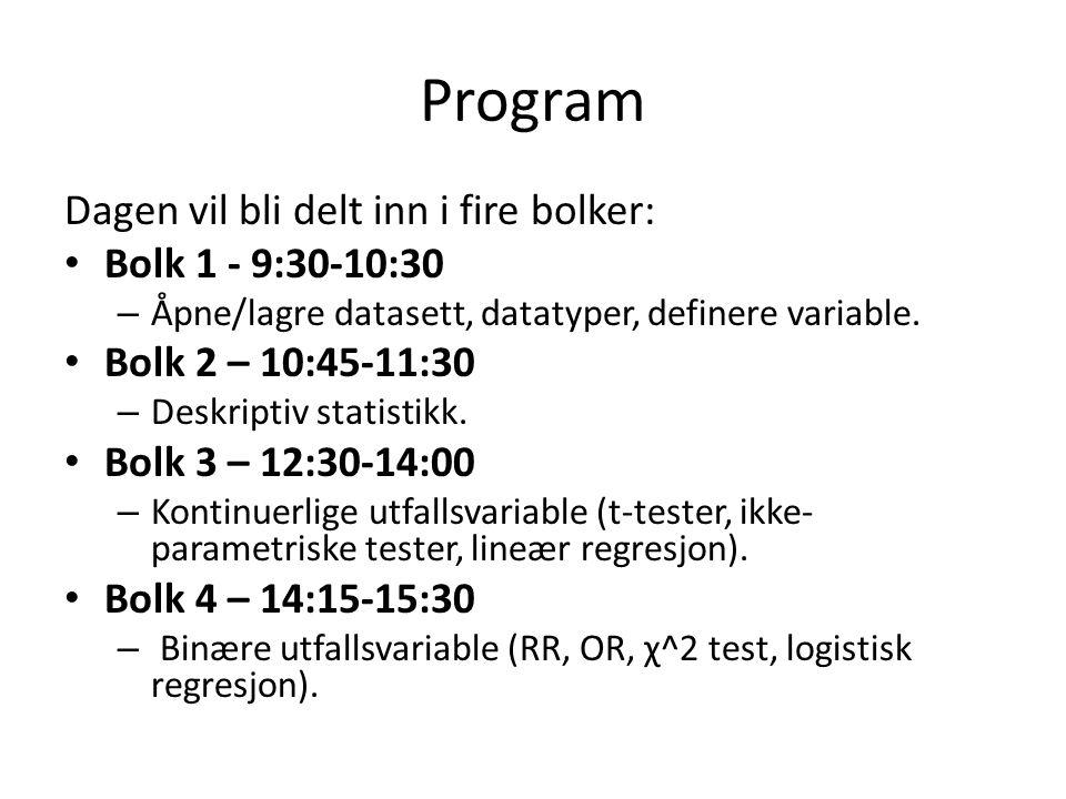 Program Dagen vil bli delt inn i fire bolker: Bolk 1 - 9:30-10:30 – Åpne/lagre datasett, datatyper, definere variable. Bolk 2 – 10:45-11:30 – Deskript