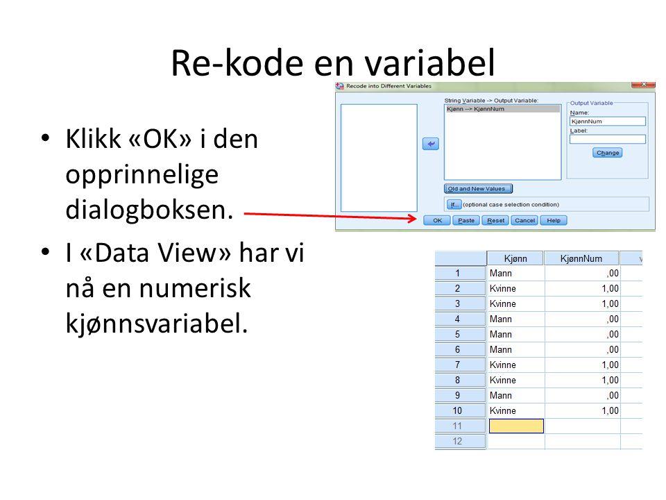 Re-kode en variabel Klikk «OK» i den opprinnelige dialogboksen. I «Data View» har vi nå en numerisk kjønnsvariabel.