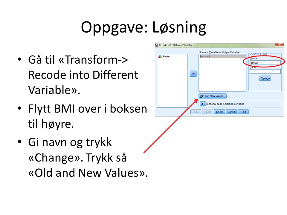 Oppgave: Løsning Gå til «Transform-> Recode into Different Variable».