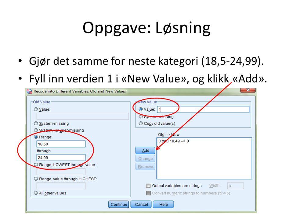 Oppgave: Løsning Gjør det samme for neste kategori (18,5-24,99). Fyll inn verdien 1 i «New Value», og klikk «Add».