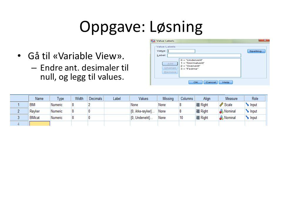 Oppgave: Løsning Gå til «Variable View». – Endre ant. desimaler til null, og legg til values.
