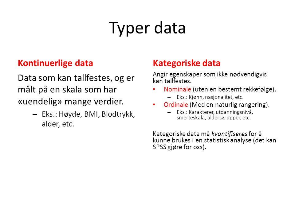 Typer data Kontinuerlige data Data som kan tallfestes, og er målt på en skala som har «uendelig» mange verdier. – Eks.: Høyde, BMI, Blodtrykk, alder,