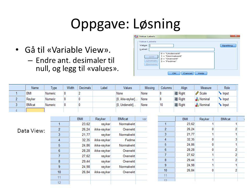 Oppgave: Løsning Gå til «Variable View». – Endre ant. desimaler til null, og legg til «values». Data View: