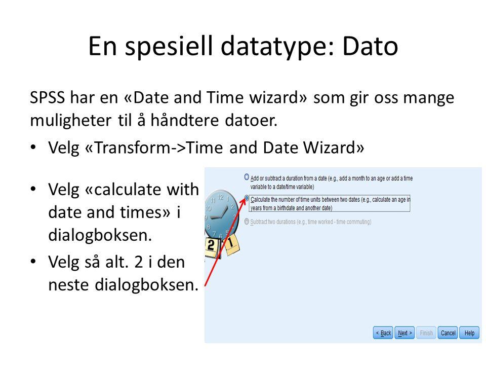En spesiell datatype: Dato SPSS har en «Date and Time wizard» som gir oss mange muligheter til å håndtere datoer. Velg «Transform->Time and Date Wizar