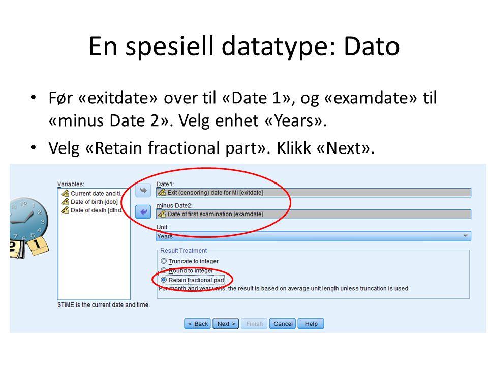 En spesiell datatype: Dato Før «exitdate» over til «Date 1», og «examdate» til «minus Date 2». Velg enhet «Years». Velg «Retain fractional part». Klik