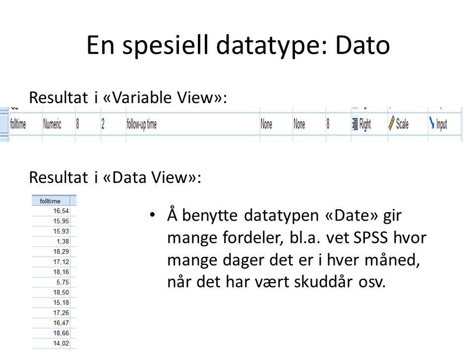 En spesiell datatype: Dato Resultat i «Variable View»: Resultat i «Data View»: Å benytte datatypen «Date» gir mange fordeler, bl.a. vet SPSS hvor mang
