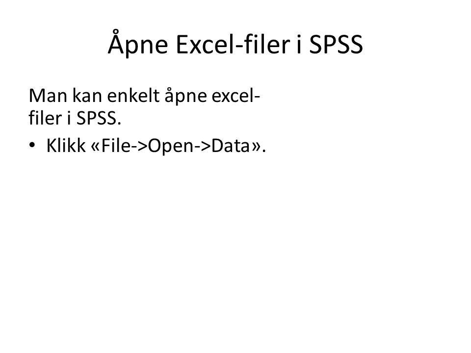 Åpne Excel-filer i SPSS Man kan enkelt åpne excel- filer i SPSS. Klikk «File->Open->Data».