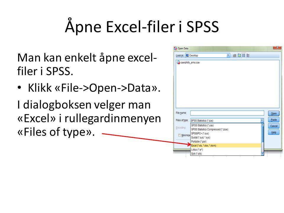 Åpne Excel-filer i SPSS Man kan enkelt åpne excel- filer i SPSS. Klikk «File->Open->Data». I dialogboksen velger man «Excel» i rullegardinmenyen «File