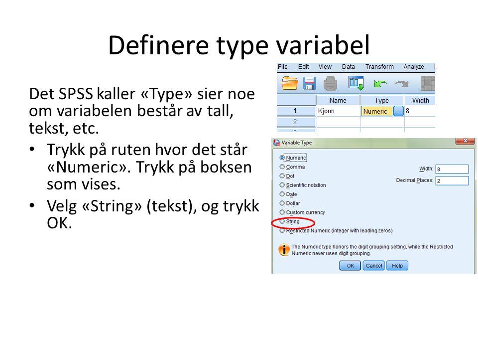 Definere type variabel Det SPSS kaller «Type» sier noe om variabelen består av tall, tekst, etc. Trykk på ruten hvor det står «Numeric». Trykk på boks