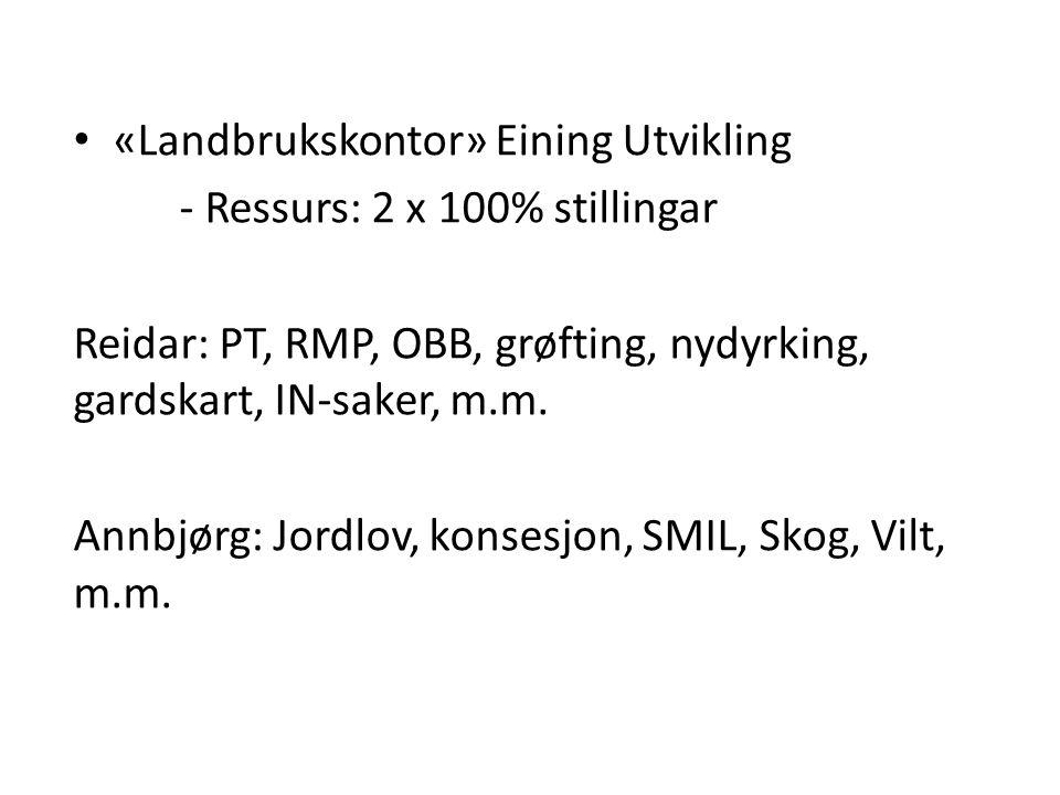 «Landbrukskontor» Eining Utvikling - Ressurs: 2 x 100% stillingar Reidar: PT, RMP, OBB, grøfting, nydyrking, gardskart, IN-saker, m.m.